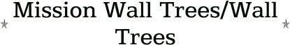 Mission Wall Trees/Wall Trees
